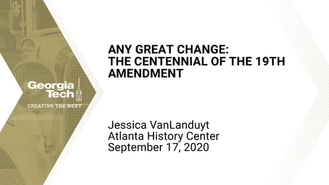 Thumbnail for entry Jessica VanLanduyt - Any Great Change: The Centennial of the 19th Amendment