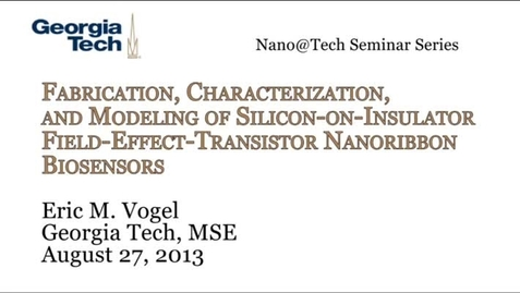 Thumbnail for entry Fabrication, Characterization, and Modeling of Silicon-on-Insulator Field-Effect-Transistor Nanoribbon Biosensors - Eric M. Vogel