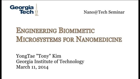 """Thumbnail for entry Engineering Biomimetic Microsystems for Nanomedicine - YongTae """"Tony"""" Kim"""