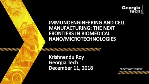 Thumbnail for entry Krishnendu Roy - ImmunoEngineering and Cell Manufacturing: The Next Frontiers in Biomedical Nano/Microtechnologies