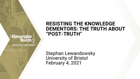 "Thumbnail for entry Stephan Lewandowsky - Resisting the Knowledge Dementors: The Truth about ""Post-Truth"""