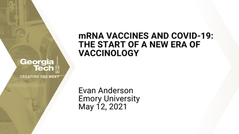 Thumbnail for entry Evan Anderson - mRNA Vaccines and COVID-19 – The Start of a New Era of Vaccinology