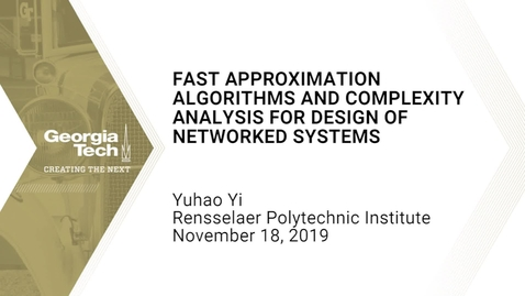 Thumbnail for entry Yuhao Yi - Fast Approximation Algorithms and Complexity Analysis for Design of Networked Systems