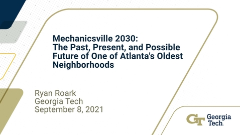 Thumbnail for entry Ryan Roark - Mechanicsville 2030: The Past, Present, and Possible Future of One of Atlanta's Oldest Neighborhoods