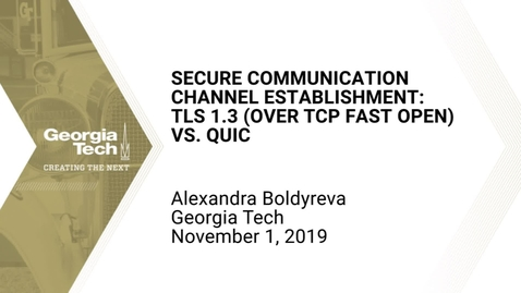 Thumbnail for entry Alexandra Boldyreva - Secure Communication Channel Establishment: TLS 1.3 (Over TCP Fast Open) vs. QUIC