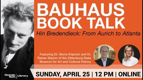 Thumbnail for entry Bauhaus Book Talk: Hin Bredendieck: From Aurich to Atlanta