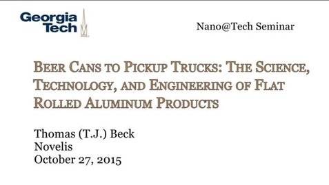 Thumbnail for entry Beer Cans to Pickup Trucks: The Science, Engineering, and Technology of Flat Rolled Aluminum Products - Thomas J. Beck