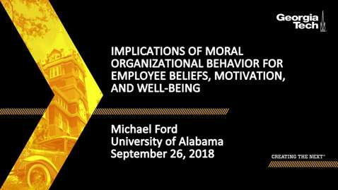 Thumbnail for entry Michael Ford - Implications of Moral Organizational Behavior for Employee Beliefs, Motivation, and Well-Being