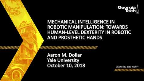 Thumbnail for entry Aaron M. Dollar - Mechanical Intelligence in Robotic Manipulation: Towards Human-level Dexterity in Robotic and Prosthetic Hands