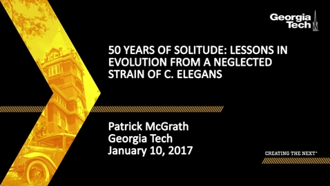 Thumbnail for entry 50 Years of Solitude: Lessons in Evolution from a Neglected Strain of C. elegans - Patrick McGrath