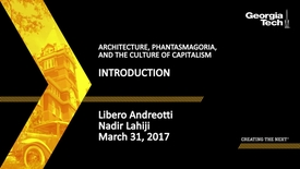 Thumbnail for entry ARCHITECTURE, PHANTASMAGORIA, and the Culture of CAPITALISM Introduction - Libero Andreotti, Nadir Lahiji