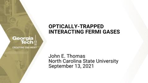 Thumbnail for entry John E. Thomas - Optically-Trapped Interacting Fermi Gases