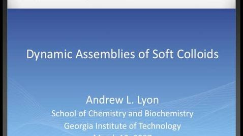 Thumbnail for entry Andrew L. Lyon - Dynamic Assemblies of Soft Colloids