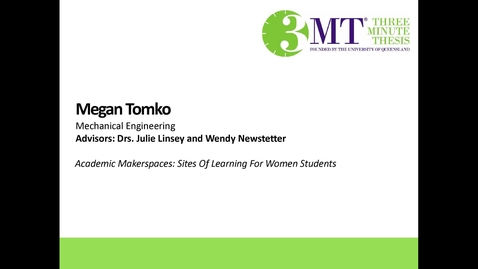 Thumbnail for entry Megan Tomko - Academic Makerspaces: Sites of Learning for Women Students