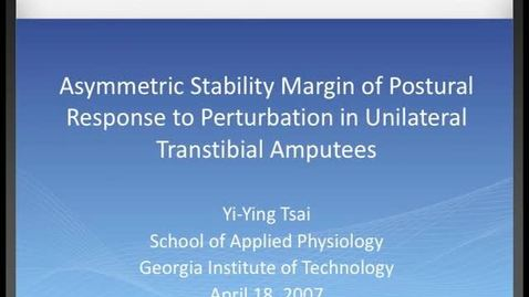 Thumbnail for entry Yi-Ying Tsai - Symmetric Stability Margin of Postural Response to Perturbation in Unilateral Transtibial AmputeesS