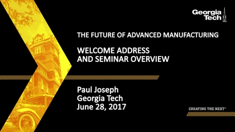 Thumbnail for entry The Future of Advanced Manufacturing - Welcome Address & Seminar Overview - Dr. Paul Joseph