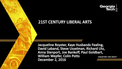 Thumbnail for entry 21st Century Liberal Arts - Jacqueline Royster, Kaye Husbands Fealing, David Laband, Steve Usselman, Richard Utz, Anna Stenport, Joe Bankoff, Paul Goldbart, William Wepfer, Colin Potts
