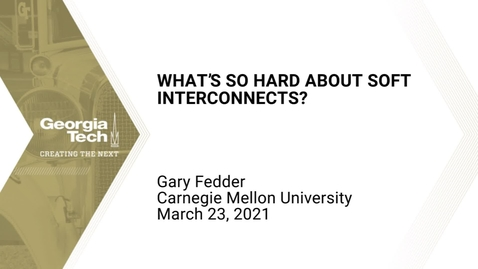 Thumbnail for entry Gary Fedder - What's so Hard About Soft Interconnects?