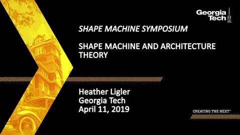 Thumbnail for entry Heather Ligler - Shape Machine and Architecture Theory