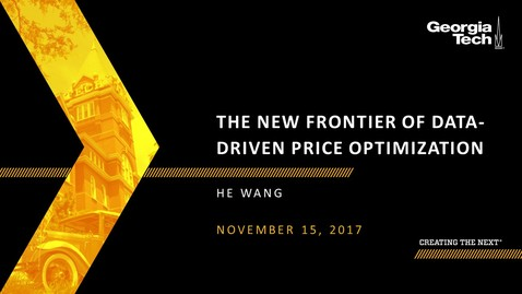 Thumbnail for entry The New Frontier of Data-Driven Price Optimization - He Wang