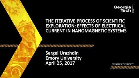 Thumbnail for entry The Iterative Process of Scientific Exploration: Effects of Electrical Current in Nanomagnetic Systems - Sergei Urazhdin