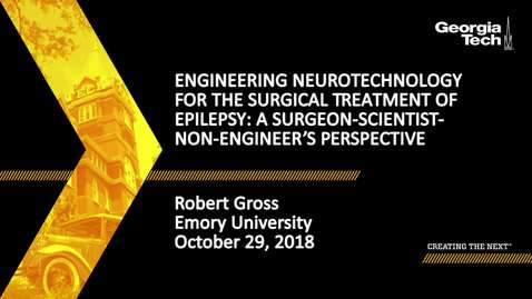 Thumbnail for entry Robert Gross - Engineering Neurotechnology for the Surgical Treatment of Epilepsy: A Surgeon-scientist-non-engineer's Perspective