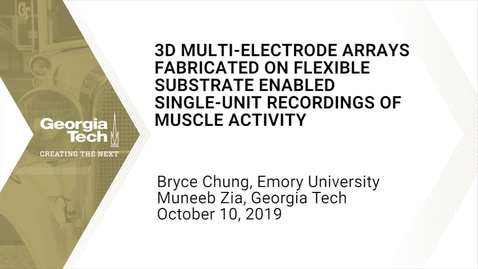 Thumbnail for entry Muneeb Zia, Bryce Chung - 3D Multi-electrode Arrays Fabricated on Flexible Substrate Enabled Single-Unit Recordings of Muscle Activity