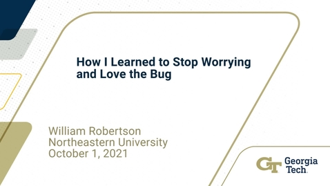 Thumbnail for entry William Robertson - How I Learned to Stop Worrying and Love the Bug