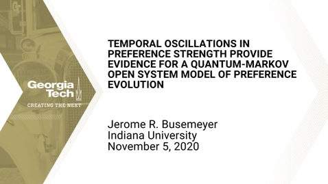Thumbnail for entry Jerome R. Busemeyer - Temporal oscillations in preference strength provide evidence for a quantum-Markov open system model of preference evolution