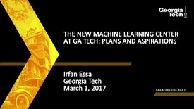 Thumbnail for entry The New Machine Learning Center at GA Tech: Plans and Aspirations - Irfan Essa