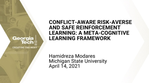 Thumbnail for entry Hamidreza Modares - Conflict-Aware Risk-averse and Safe Reinforcement Learning: A Meta-Cognitive Learning Framework