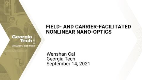 Thumbnail for entry Wenshan Cai - Field- and Carrier-Facilitated Nonlinear Nano-Optics