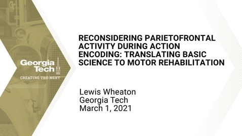 Thumbnail for entry Lewis Wheaton - Reconsidering parietofrontal activity during action encoding: translating basic science to motor rehabilitation
