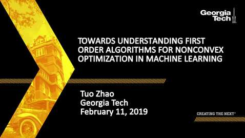 Thumbnail for entry Tuo Zhao - Towards Understanding First Order Algorithms for Nonconvex Optimization in Machine Learning