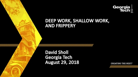 Thumbnail for entry David Sholl - Deep Work, Shallow Work, and Frippery