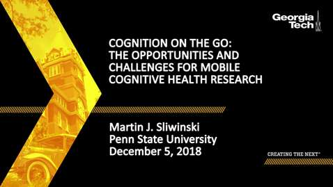 Thumbnail for entry Martin J. Sliwinski - Cognition on the Go: The Opportunities and Challenges for Mobile Cognitive Health Research