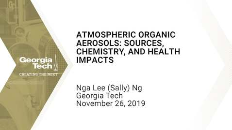 Thumbnail for entry Nga Lee (Sally) Ng - Atmospheric Organic Aerosols: Sources, Chemistry, and Health Impacts