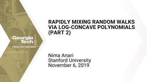 Thumbnail for entry Nima Anari - Rapidly Mixing Random Walks via Log-Concave Polynomials (Part 2)