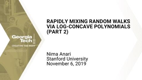 Thumbnail for entry Nima Anari - Rapidly Mixing Random Walks via Log-Concave Polynomials (Part 2)