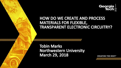 Thumbnail for entry How do we Create and Process Materials for Flexible, Transparent Electronic Circuitry? - Tobin Marks