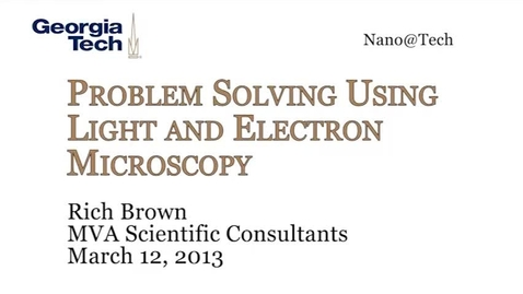 Thumbnail for entry Problem Solving Using Light and Electron Microscopy - Rich Brown