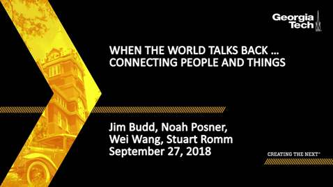 Thumbnail for entry When the World Talks Back … Connecting People and Things - Jim Budd, Noah Posner, Wei Wang, Stuart Romm
