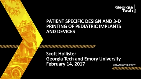Thumbnail for entry Patient Specific Design and 3D Printing of Pediatric Implants and Devices - Scott Hollister