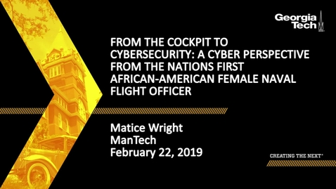 Thumbnail for entry Matice Wright - From the cockpit to cybersecurity: A cyber perspective from the nations first African-American Female Naval Flight Officer