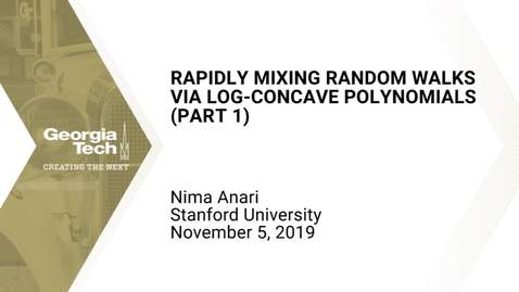Thumbnail for entry Nima Anari - Rapidly Mixing Random Walks via Log-Concave Polynomials (Part 1)
