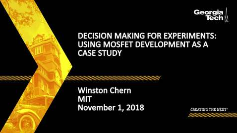 Thumbnail for entry Winston Chern - Decision Making for Experiments: Using MOSFET Development as a Case Study