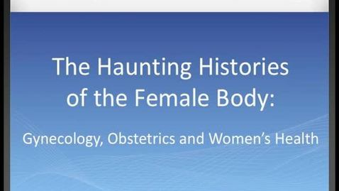 Thumbnail for entry Haunting Histories of the Female Body: Introduction of Panel III