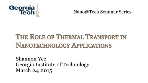 Thumbnail for entry The Role of Thermal Transport in Nanotechnology Applications - Shannon Yee