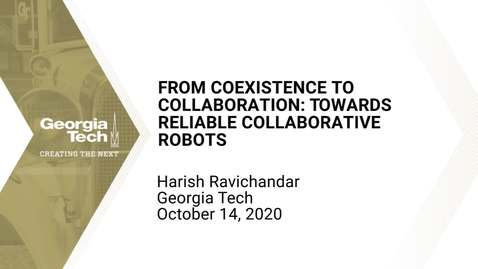 Thumbnail for entry Harish Ravichandar - From Coexistence to Collaboration: Towards Reliable Collaborative Robots