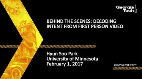Thumbnail for entry Behind the Scenes: Decoding Intent from First Person Video - Hyun Soo Park